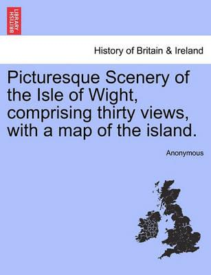 Picturesque Scenery of the Isle of Wight, comprising thirty views, with a map of the island. - Anonymous