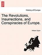 The Revolutions, Insurrections, and Conspiracies of Europe. - Taylor, William