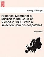 Historical Memoir of a Mission to the Court of Vienna in 1806. with a Selection from His Despatches - Adair, Robert