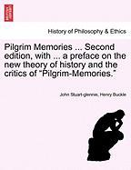 "Pilgrim Memories ... Second Edition, with ... a Preface on the New Theory of History and the Critics of ""Pilgrim-Memories."""
