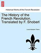 The History of the French Revolution. Translated by F. Shoberl - Thiers, Louis Adolphe