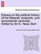 Essays on the Political History of the Fifteenth, Sixteenth, and Seventeenth Centuries. Edited by Sir E. Head, Bart