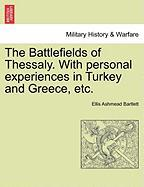 The Battlefields of Thessaly. with Personal Experiences in Turkey and Greece, Etc. - Bartlett, Ellis Ashmead