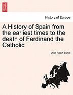 A History of Spain from the Earliest Times to the Death of Ferdinand the Catholic - Burke, Ulick Ralph