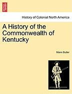 A History of the Commonwealth of Kentucky - Butler, Mann