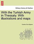 With the Turkish Army in Thessaly. with Illustrations and Maps