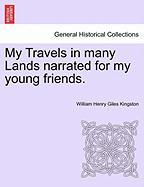 My Travels in Many Lands Narrated for My Young Friends. - Kingston, William Henry Giles