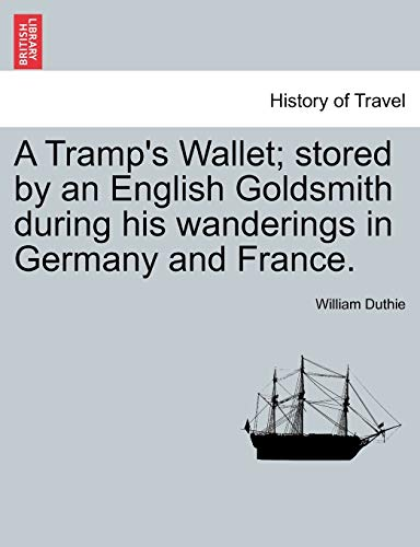A Tramp's Wallet; stored by an English Goldsmith during his wanderings in Germany and France. - William Duthie
