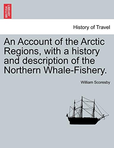 An Account of the Arctic Regions, with a History and Description of the Northern Whale-Fishery. Vol. I (Paperback) - William Scoresby