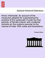 Hindu Infanticide. an Account of the Measures Adopted for Suppressing the Practice of the Systematic Murder by Their Parents, of Female Infants; With
