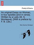 An Original Essay on Woman, in Four Epistles [And in Verse]. Written by a Lady (M. S. Montague), [With a Preface by F. B. Lee.] - Montague, Mary Seymour