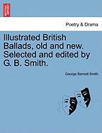 Illustrated British Ballads, Old and New. Selected and Edited by G. B. Smith. - Smith, George Barnett