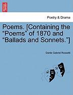 "Poems. [Containing the ""Poems"" of 1870 and ""Ballads and Sonnets.""]"