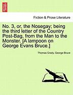 No. 3, Or, the Nosegay; Being the Third Letter of the Country Post-Bag, from the Man to the Monster. [A Lampoon on George Evans Bruce.]