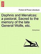 Daphnis and Menalcas: A Pastoral. Sacred to the Memory of the Late General Wolfe, Etc. - Anonymous
