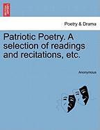 Patriotic Poetry. a Selection of Readings and Recitations, Etc. - Anonymous