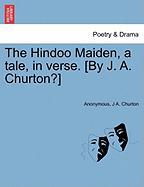 The Hindoo Maiden, a Tale, in Verse. [By J. A. Churton?] - Anonymous; Churton, J. A.