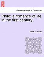 Philo: A Romance of Life in the First Century. - Hamilton, John M. a.