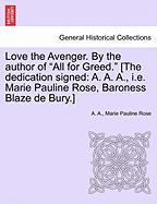 """Love the Avenger. by the Author of """"All for Greed."""" [The Dedication Signed: A. A. A., i.e. Marie Pauline Rose, Baroness Blaze de Bury.]"""