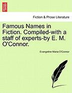 Famous Names in Fiction. Compiled-With a Staff of Experts-By E. M. O'Connor. - O'Connor, Evangeline Maria
