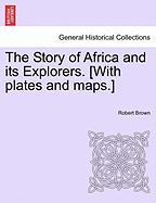 The Story of Africa and Its Explorers. [With Plates and Maps.] - Brown, Robert