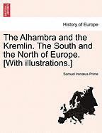 The Alhambra and the Kremlin. the South and the North of Europe. [With Illustrations.]