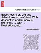 Backsheesh! Or, Life and Adventures in the Orient. with Descriptive and Humorous Sketches. ... with ... Illustrations, Etc.