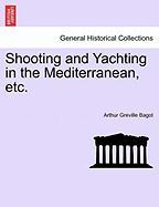 Shooting and Yachting in the Mediterranean, Etc.