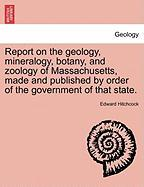 Report on the Geology, Mineralogy, Botany, and Zoology of Massachusetts, Made and Published by Order of the Government of That State. - Hitchcock, Edward