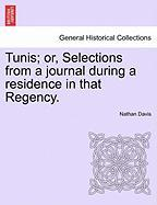 Tunis; Or, Selections from a Journal During a Residence in That Regency. - Davis, Nathan