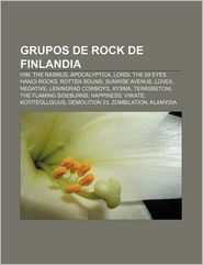 Grupos de rock de Finlandia: HIM, The Rasmus, Apocalyptica, Lordi, The 69 Eyes, Hanoi Rocks, Rotten Sound, Sunrise Avenue, Lovex, Negative (Spanish Edition)