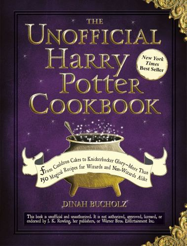 The Unofficial Harry Potter Cookbook : From Cauldron Cakes to Knickerbocker Glory--More Than 150 Magical Recipes for Muggles and Wizards - Dinah Bucholz