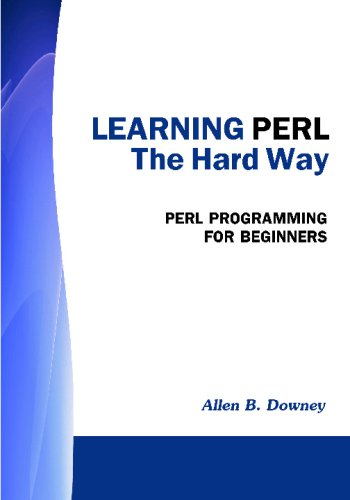 Learning PERL the Hard Way: Perl Programming for Beginners - Allen B. Downey