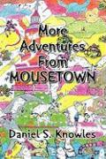 More Adventures from Mousetown - Knowles, Daniel S.