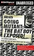 Going Mutant: The Bat Boy Exposed! - Leed, Barry; McGinness, Neil