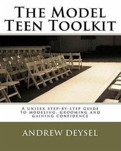 The Model Teen Toolkit: A unisex step-by-step guide to modeling, grooming and gaining confidence