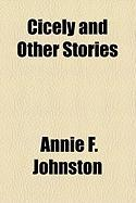 Cicely and Other Stories - Johnston, Annie F.