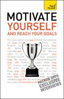 Teach Yourself Motivate Yourself and Reach Your Goals