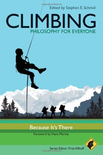 Climbing - Philosophy for Everyone: Because It's There - Stephen E. Schmid; Fritz Allhoff; Hans Florine
