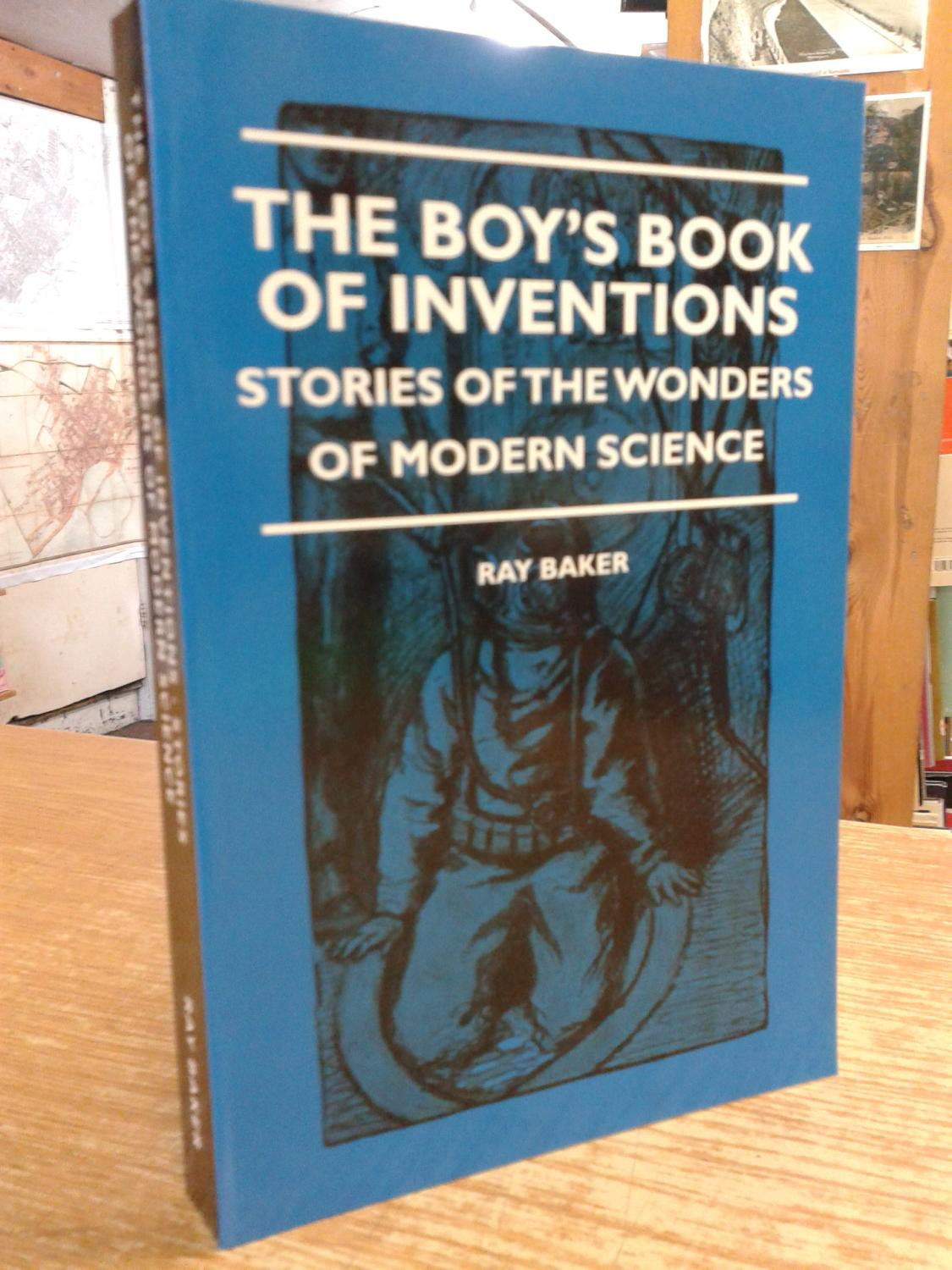 The Boy's Book Of Inventions - Stories Of The Wonders of Modern Science - Ray Baker