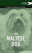 The Maltese Dog - A Complete Anthology of the Dog - Various