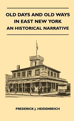 Old Days and Old Ways in East New York - an Historical Narrative - Frederick J. Heidenreich
