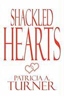 Shackled Hearts - Turner, Patricia A.