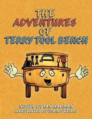The Adventures of Terry Tool Bench: Book 1 Terry Is Born - Harman, Ian