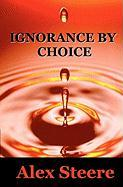 Ignorance by Choice - Steere, Alex
