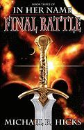 In Her Name: Final Battle - Hicks, Michael R.