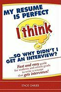 My Resume Is Perfect (I Think)...So Why Didn't I Get an Intemy Resume Is Perfect (I Think)...So Why Didn't I Get an Interview? Rview? - Garlieb, Stacie