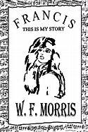 Francis This Is My Story - Morris, W. F.