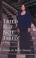 Tried But Not Tired!: A True Story