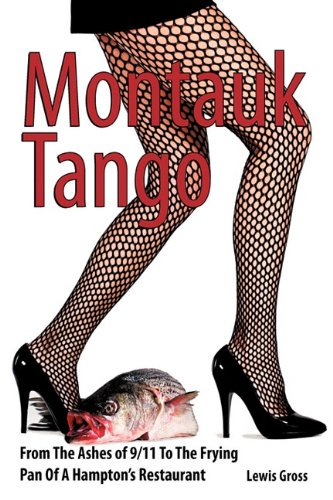 Montauk Tango: From the Ashes of 9/11 to the Frying Pan of a Hampton's Restaurant - Gross Lewis Gross